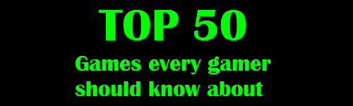 Top 50 games every gamer should know about